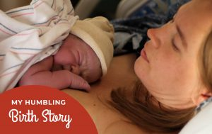 My Humbling Birth Story